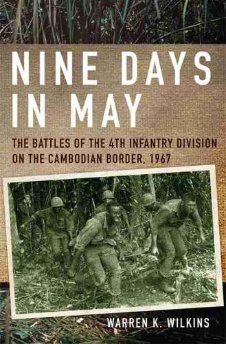 Image for Nine Days in May - The Battles of the 4th Infantry Division on the Cambodian Border, 1967 from emkaSi