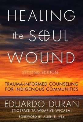 Image for Healing the Soul Wound - Trauma-Informed Counseling for Indigenous Communities from emkaSi