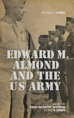 Image for Edward M. Almond and the US Army - From the 92nd Infantry Division to the X Corps from emkaSi