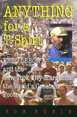 Image for Anything For a T-Shirt: Fred Lebow and the New York City Marathon, the World's Greatest Footrace from emkaSi