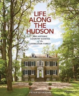 Image for Life Along The Hudson - The Historic Country Estates of the Livingston Family from emkaSi