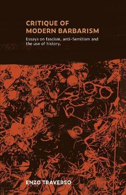 Image for CRITIQUE OF MODERN BARBARISM - Essays on fascism, anti-Semitism and the use of history from emkaSi