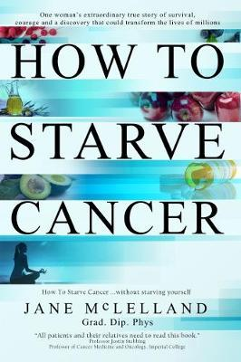 Image for How To Starve Cancer ...without starving yourself: The Discovery of a Metabolic Cocktail that could Transform the Lives of Millions from emkaSi
