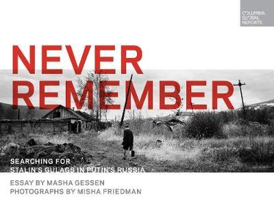 Image for Never Remember - Searching for Stalin's Gulags in Putin's Russia from emkaSi