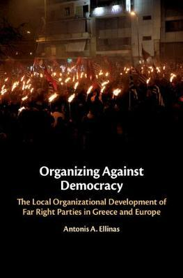 Image for Organizing Against Democracy - The Local Organizational Development of Far Right Parties in Greece and Europe from emkaSi