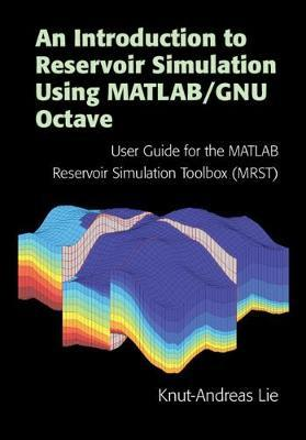 Image for An Introduction to Reservoir Simulation Using MATLAB/GNU Octave - User Guide for the MATLAB Reservoir Simulation Toolbox (MRST) from emkaSi