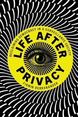 Image for Life after Privacy - Reclaiming Democracy in a Surveillance Society from emkaSi