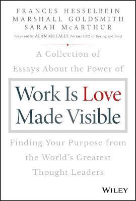 Image for Work is Love Made Visible - A Collection of Essays About the Power of Finding Your Purpose From the World's Greatest Thought Leaders from emkaSi
