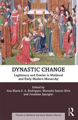 Image for Dynastic Change - Legitimacy and Gender in Medieval and Early Modern Monarchy from emkaSi