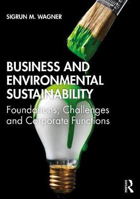 Image for Business and Environmental Sustainability - Foundations, Challenges and Corporate Functions from emkaSi