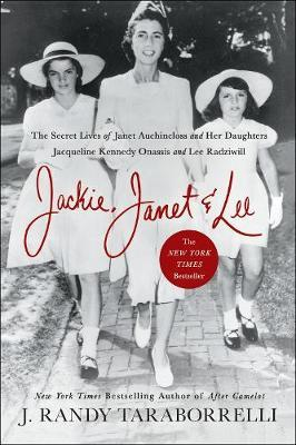 Image for Jackie, Janet & Lee - The Secret Lives of Janet Auchincloss and Her Daughters, Jacqueline Kennedy Onassis and Lee Radziwill from emkaSi