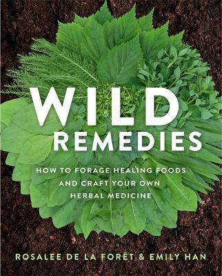 Image for Wild Remedies - How to Forage Healing Foods and Craft Your Own Herbal Medicine from emkaSi