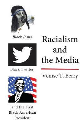 Image for Racialism and the Media - Black Jesus, Black Twitter, and the First Black American President from emkaSi