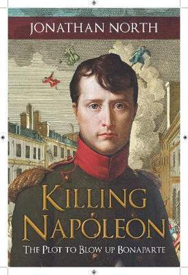 Image for Killing Napoleon - The Plot to Blow up Bonaparte from emkaSi