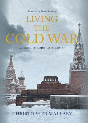 Image for Living the Cold War - Memoirs of a British Diplomat from emkaSi