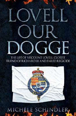 Image for Lovell our Dogge - The Life of Viscount Lovell, Closest Friend of Richard III and Failed Regicide from emkaSi