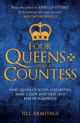 Image for Four Queens and a Countess - Mary Queen of Scots, Elizabeth I, Mary I, Lady Jane Grey and Bess of Hardwick: The Struggle for the Crown from emkaSi