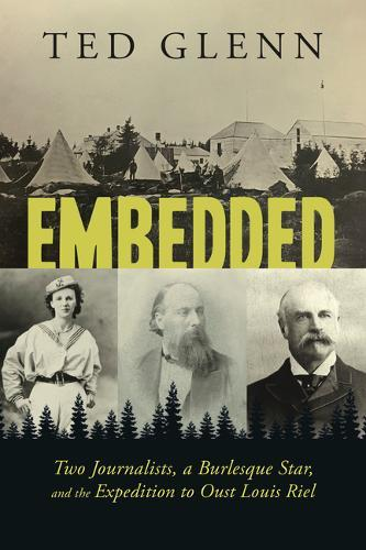 Image for Embedded - Two Journalists, a Burlesque Star, and the Expedition to Oust Louis Riel from emkaSi