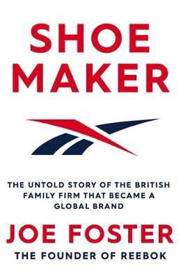 Image for Shoemaker - The Untold Story of the British Family Firm that Became a Global Brand from emkaSi