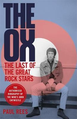 Image for The Ox - The Last of the Great Rock Stars: The Authorised Biography of The Who's John Entwistle from emkaSi