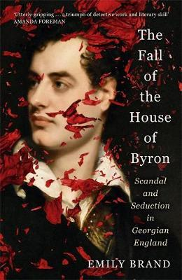 Image for The Fall of the House of Byron - Scandal and Seduction in Georgian England from emkaSi
