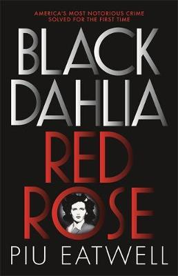 Image for Black Dahlia, Red Rose: America's Most Notorious Crime Solved For the First Time from emkaSi