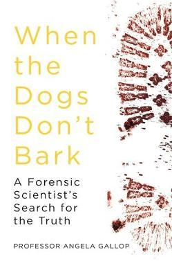Image for When the Dogs Don't Bark - A Forensic Scientist's Search for the Truth from emkaSi