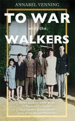 Image for To War With the Walkers - Three Soldiers, a War Bride, a Nurse and a Doctor: One Family's Extraordinary Story of Survival in the Second World War from emkaSi