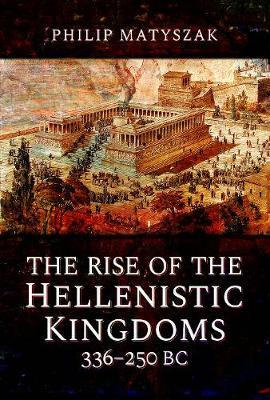 Image for The Rise of the Hellenistic Kingdoms 336-250 BC from emkaSi