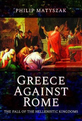 Image for Greece Against Rome - The Fall of the Hellenistic Kingdoms 250-31 BC from emkaSi
