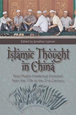 Image for Islamic Thought in China: Sino-Muslim Intellectual Evolution from the 17th to the 21st Century from emkaSi