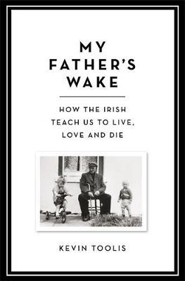 Image for My Father's Wake: How the Irish Teach Us to Live, Love and Die from emkaSi