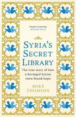 Image for Syria's Secret Library - The true story of how a besieged Syrian town found hope from emkaSi