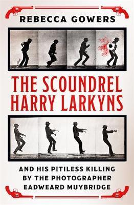 Image for The Scoundrel Harry Larkyns and his Pitiless Killing by the Photographer Eadweard Muybridge from emkaSi