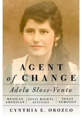 Image for Agent of Change - Adela Sloss-Vento, Mexican American Civil Rights Activist and Texas Feminist from emkaSi