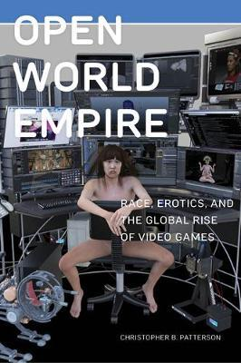 Image for Open World Empire - Race, Erotics, and the Global Rise of Video Games from emkaSi