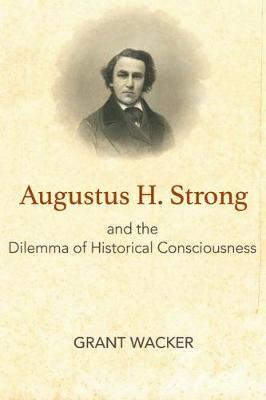 Image for Augustus H. Strong and the Dilemma of Historical Consciousness from emkaSi