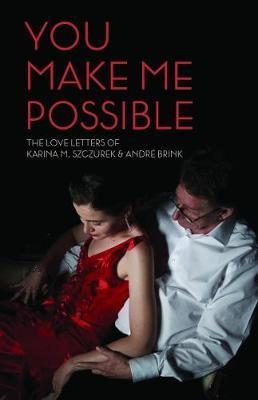 Image for You make me possible - The love letters of Karina M. Szczurek & Andre Brink from emkaSi