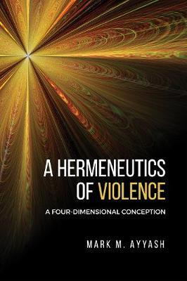 Image for A Hermeneutics of Violence - A Four-Dimensional Conception from emkaSi