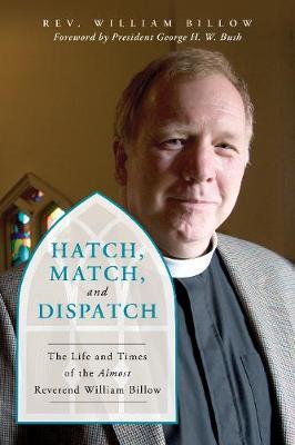 Image for Hatch, Match, and Dispatch - The Life and Times of The Almost Reverend William Billow from emkaSi