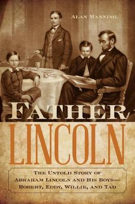 Image for Father Lincoln - The Untold Story of Abraham Lincoln and His Boys--Robert, Eddy, Willie, and Tad from emkaSi