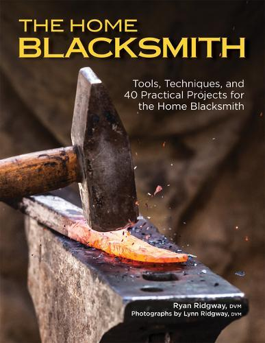 Image for The Home Blacksmith - Tools, Techniques, and 40 Practical Projects for the Blacksmith Hobbyist from emkaSi