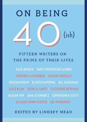 Image for On Being 40(ish) - Fifteen Writers on the Prime of Their Lives from emkaSi