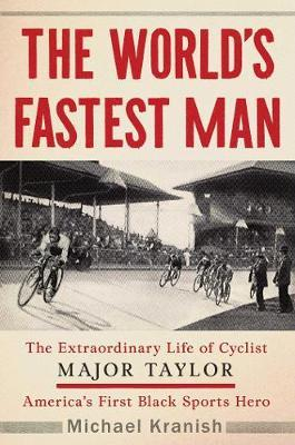 Image for The World's Fastest Man - The Extraordinary Life of Cyclist Major Taylor, America's First Black Sports Hero from emkaSi