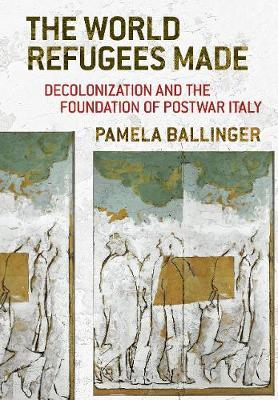 Image for The World Refugees Made - Decolonization and the Foundation of Postwar Italy from emkaSi