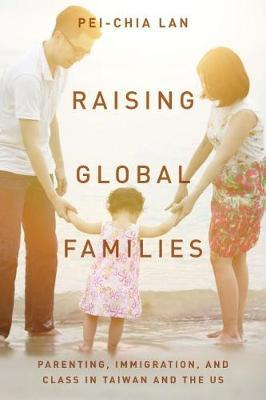 Image for Raising Global Families - Parenting, Immigration, and Class in Taiwan and the US from emkaSi