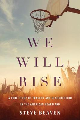 Image for We Will Rise - A True Story of Tragedy and Resurrection in the American Heartland from emkaSi
