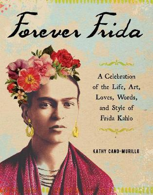 Image for Forever Frida - A Celebration of the Life, Art, Loves, Words, and Style of Frida Kahlo from emkaSi