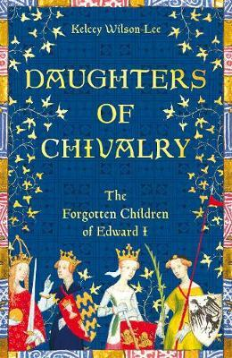 Image for Daughters of Chivalry - The Forgotten Children of Edward I from emkaSi