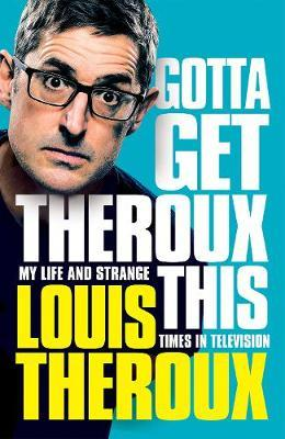 Image for Gotta Get Theroux This - My life and strange times in television from emkaSi